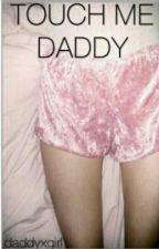 Touch Me Daddy [Z.M.] by daddyxgirl