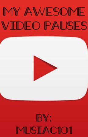 My Awesome Video Pauses by musiac101