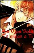 Mis Ojos Solo Te Miran A Ti (Shuu Sakamaki Y Tu) [Sin Editar] by anonimosky616