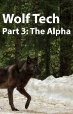 Wolf Tech - Book 3: The Alpha by Wolphin5