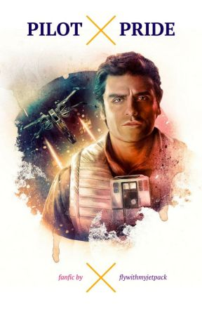 Pilot Pride (A Poe Dameron fanfiction -- Star Wars) by flywithmyjetpack