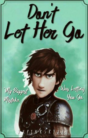 Hiccstrid: Don't Let Her Go by XxPinkSkyxX2