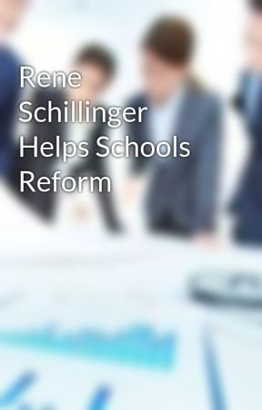 Rene Schillinger Helps Schools Reform by reneschillinger