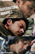 Supernatural Imagines by NaomiTheePolarBear