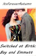 Switched at Birth: Bay and Emmett by ItsForeverAutumn