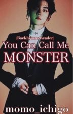 You Can Call Me Monster (Baekhyun x Reader Story) by Momo_Ichigo
