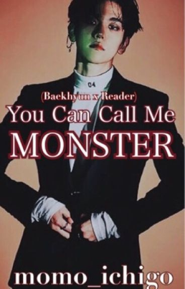 You Can Call Me Monster (Baekhyun x Reader Story)