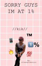 SORRY GUYS IM AT 1% //kik// by allwasgoldenryro