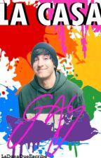 La Casa GAY by La_dona_que_escribe