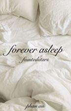 forever asleep . phan au . completed by faintedstars