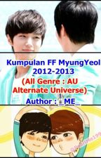 Re-Post Kumpulan FF MyungYeol AU (Alternate Universe) by ME-Chocolate
