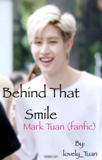 Behind that smile - Mark Tuan (Fanfic)
