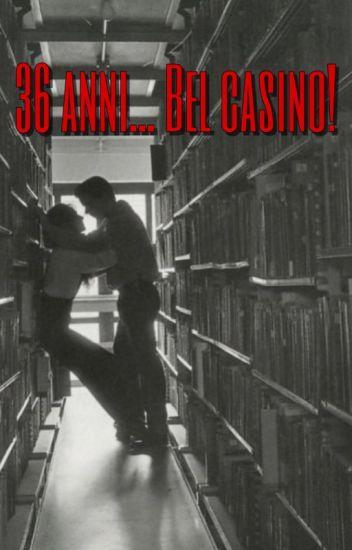 36 anni...Bel casino (IN REVISIONE)