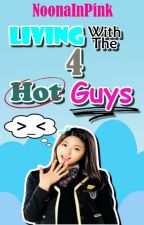 Living with The Four Hot Guys (On Hold) by NoonaInPink