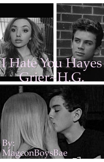I hate you Hayes Grier~H.G.