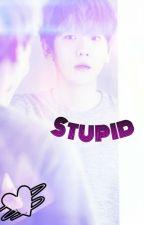Stupid [ChanBaek] by cchanbaeksdaughter