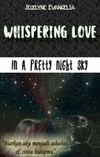 WATTYS 2017| Whispering Love (In A Pretty Night Sky) by JCLevang