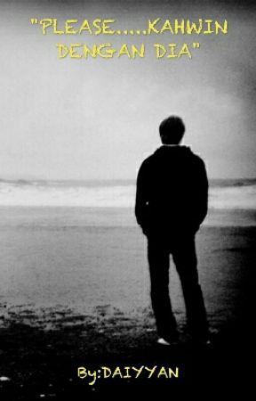 """PLEASE....KAHWIN DENGAN DIA"" by DAIYYAND"