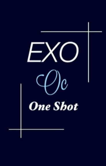 EXO OC ONE SHOT SERİSİ #1