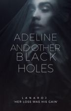 Adeline & Other Black Holes | ✓ by lanaroj