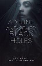 Adeline & Other Black Holes by lanaroj