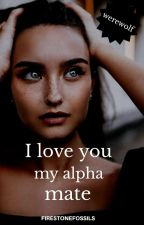 I love you, My Alpha Mate. (#2 Alpha mate)  by firestonefossils