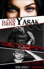 Aşk Bana Yasak - YASAK SERİSİ 1 (TAMAMLANDI) by kubizm