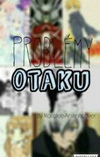 Problémy Otaku by KaroleeAnimeLover