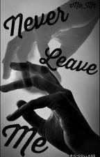 Never me don't leave by ArbuzowaKsiezniczka
