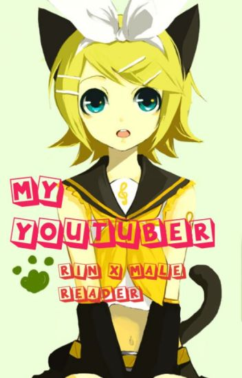 My Youtuber (Rin x Male Reader)