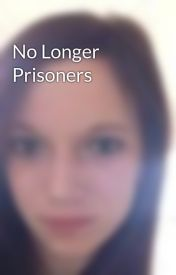 No Longer Prisoners by KaityorSteve