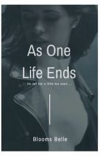 [One Shot] As One Life Ends by Bloomsbelle