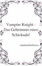 Vampire Knight - Das Geheimnis eines Schicksals! by AmyScottFanfictions