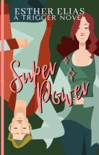 Superpower (A Trigger Novel) by HadassaHarper