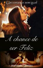 A Chance De Ser Feliz(Em Revisão) by hortensiagomes