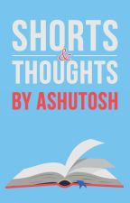 Shorts & Thoughts [On Leave] by ashutoshmoru