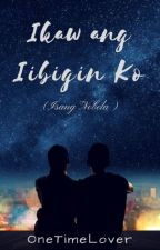 Ikaw ang Iibigin Ko (On-going/On Revision) - #Wattys2016 by OneTimeLover