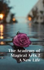 The Academy of Magical Arts Book 2: A New Life by thekawaiisakura