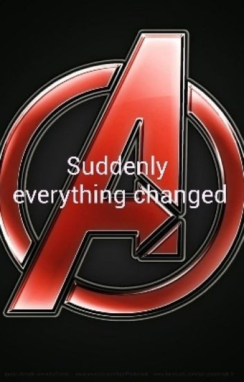 Suddenly everything changed (Avenger FF)    [ABGEBROCHEN]