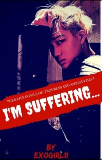 I'm suffering...