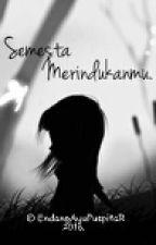 Semesta Merindukanmu. by PuspitariniEndangayu