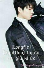 (Longfic)(GyuWoo) Người lưu giữ kí ức by tranganh_inspirit