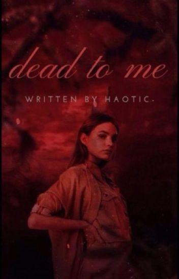 Dead To Me [✔️] {TYS_GR}