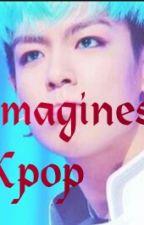 Imagines Kpop by JuMinds