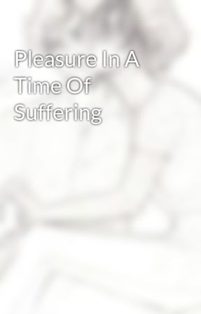 Pleasure In A Time Of Suffering by MysterionRises