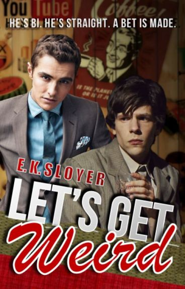 LET'S GET WEIRD  by EKShortstories