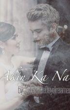 Akin Ka Na (JaDine Fanfic)  by NicoleTheDaydreamer