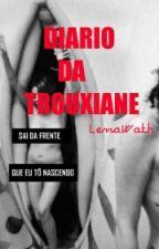 Diário Da Trouxiane by LenaWath