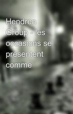 Hendren Group - les occasions se présentent comme by marxcarl327