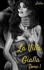 La Villa Gialla : Tome 1 by Julia_Scrive